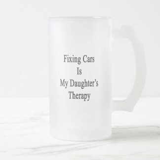 Fixing Cars Is My Daughter's Therapy Mugs