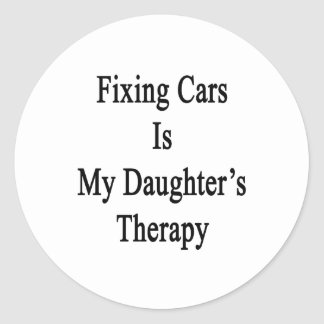 Fixing Cars Is My Daughter's Therapy Classic Round Sticker