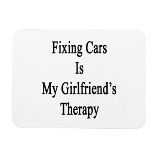 Fixing Cars Is My Girlfriend's Therapy Rectangular Photo Magnet