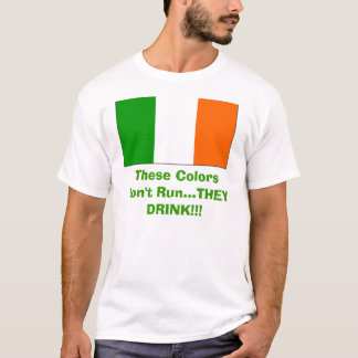 flag1, These Colors Don't Run...THEY DRINK!!! T-Shirt