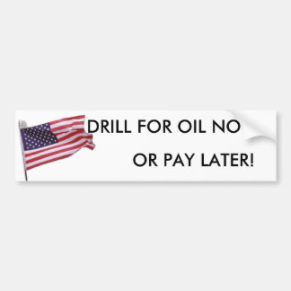 flag2, DRILL FOR OIL NOW, OR PAY LATER! Car Bumper Sticker