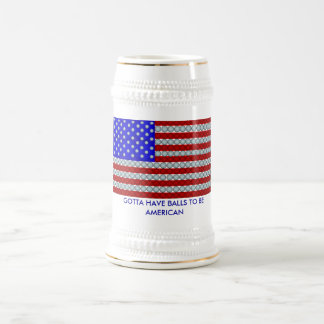 Flag copy, GOTTA HAVE BALLS TO BE AMERICAN 18 Oz Beer Stein