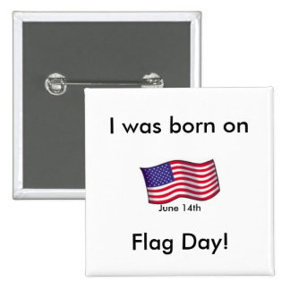 flag, Flag Day!, June 14th, I was born on Pinback Button