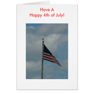 Flag, Have A Happy 4th of July! Card