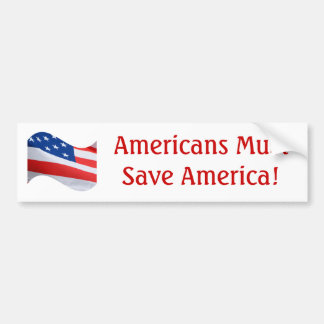 Flag wave, Americans must save America! Bumper Stickers