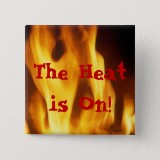 """FLAME """"THE HEAT IS ON"""" PRINT PINBACK BUTTON"""