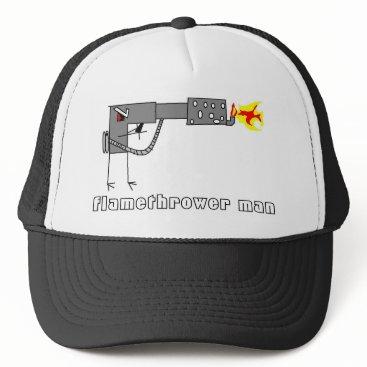 flamethrowers flamethrower man, trucker hat