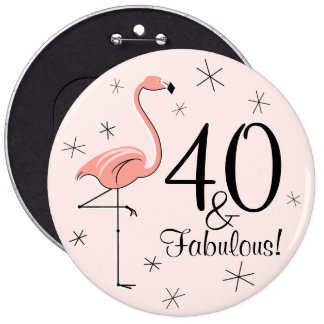 Flamingo Pink '40 and Fabulous!' button