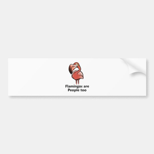 Flamingos are People too Bumper Sticker