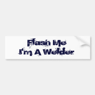 Flash Me...I'm a welder! Bumper Sticker