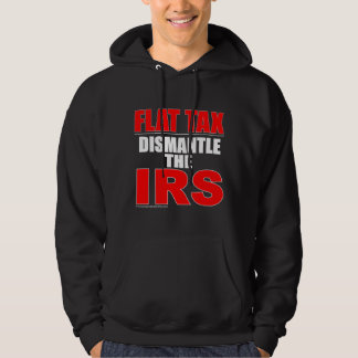 Flat Tax - Dismantle the IRS Hoodie