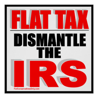 Flat Tax - Dismantle the IRS Print