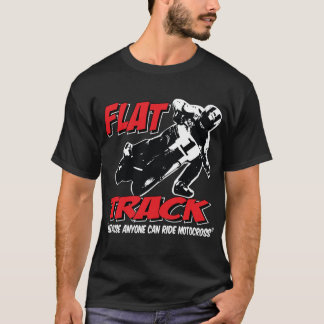 FLAT TRACK-Because Anyone can ride Motocross T-Shirt