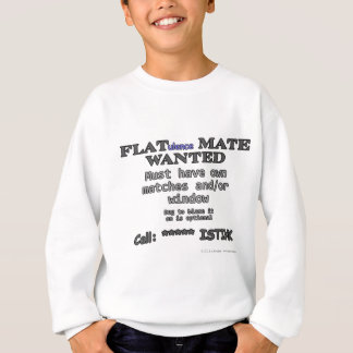 FLAT(ulence) MATE WANTED. Must have own.... Sweatshirt