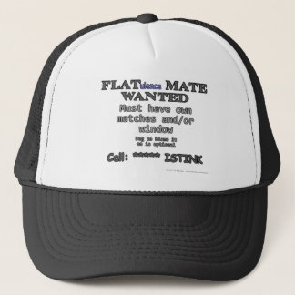FLAT(ulence) MATE WANTED. Must have own.... Trucker Hat