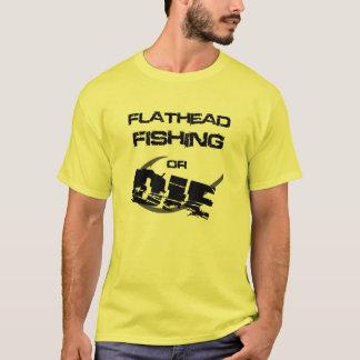 Flathead Catfish Fishing or Die Tee Shirt