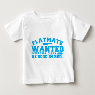 FLATMATE WANTED must cook clean and be good in bed Baby T-Shirt