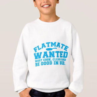 FLATMATE WANTED must cook clean and be good in bed Sweatshirt