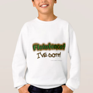 Flatulence! I've got it! Sweatshirt