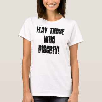 Flay Those Who Disobey! T-Shirt