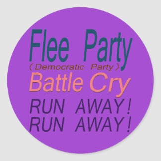Flee Party (Democratic Party) Battle Cry_RUN AWAY! Classic Round Sticker