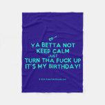 [Electric guitar] ya betta not keep calm just turn tha fuck up it's my birthday!  Fleece Blanket