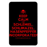 [Skull crossed bones] keep calm and schlemiel, schlimazel, hasenpfeffer incorporated!  Flexible magnets