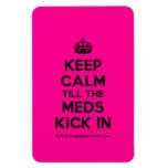 [Crown] keep calm till the meds kick in  Flexible magnets