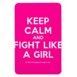 keep calm and fight like a girl  Flexible magnets