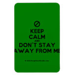 [No sign] keep calm and don't stay away from me  Flexible magnets