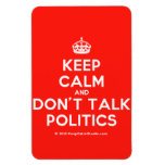 [Crown] keep calm and don't talk politics  Flexible magnets