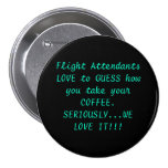 Flight Attendants LOVE to GUESS how you take yo... 3 Inch Round Button