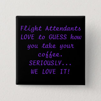 Flight Attendants LOVE to GUESS how you take yo... Button