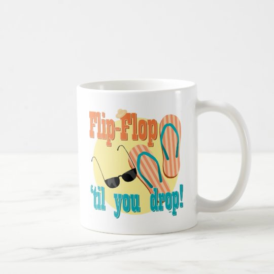 Flip Flop 'til You Drop Coffee Mug