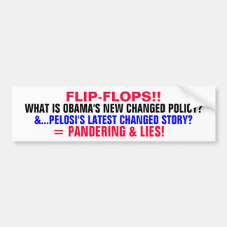 FLIP-FLOPS!!  WHAT IS OBAMA'S NEW CHANGED POLICY? CAR BUMPER STICKER