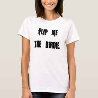 Flip me the birdie. T-Shirt