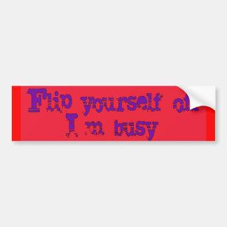 flip yourself off, I'm busy Bumper Sticker