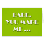 Flirt cards - BABE, YOU MAKE ME ...