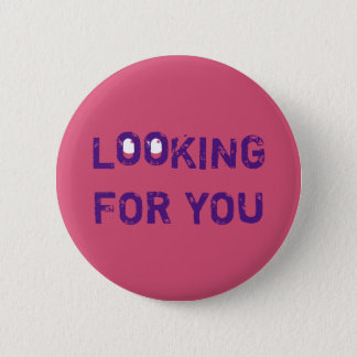 Flirt LOOKING FOR YOU Blue Pinback Button