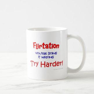 Flirtation, you're doing it wrong coffee mug