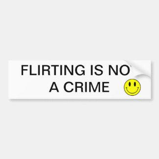 FLIRTING IS NOT A CRIME BUMPER STICKER