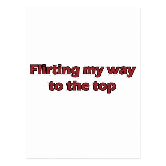 Flirting my way to the top postcard