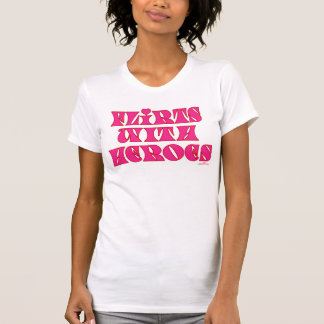 flirts with heroes T-Shirt