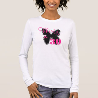 Flirty & 30 long sleeve T-Shirt