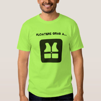 Floaters Grab a Life Vest Shirts