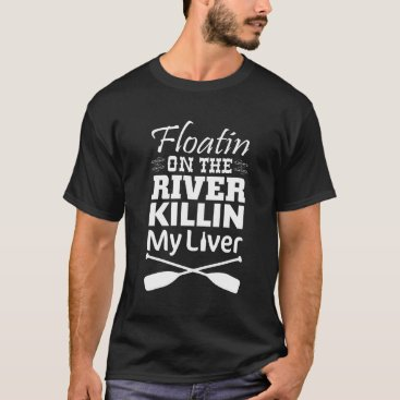 TheWrightShirts Floating on the River Killing My Liver T-shirt