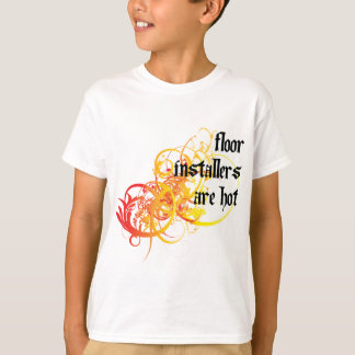 Floor Installers Are Hot T-Shirt