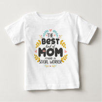 Floral Best Kind Of Mom SOCIAL WORKER Mothers' Day Baby T-Shirt