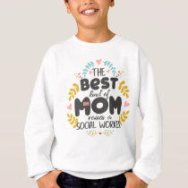 Floral Best Kind Of Mom SOCIAL WORKER Mothers' Day Sweatshirt