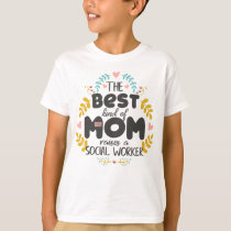 Floral Best Kind Of Mom SOCIAL WORKER Mothers' Day T-Shirt